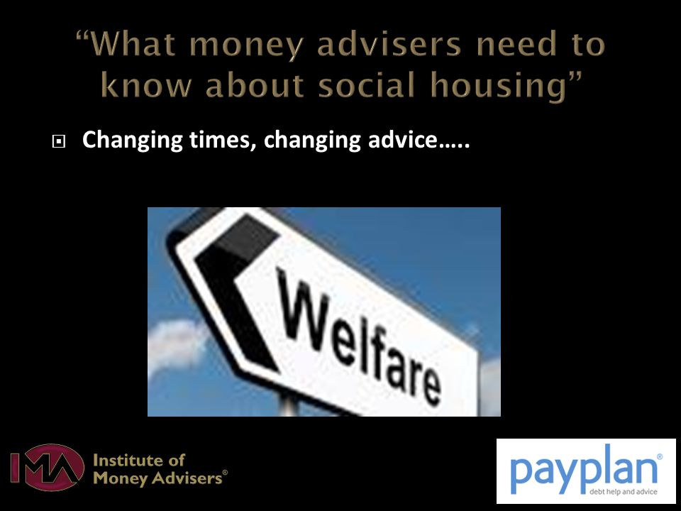  8 March 2012 - Welfare Bill enacted marking biggest reform for 60 years  Affects working age benefit claimants  The changes to HB and LHA will affect social and private landlords, tenants and strategic housing authorities