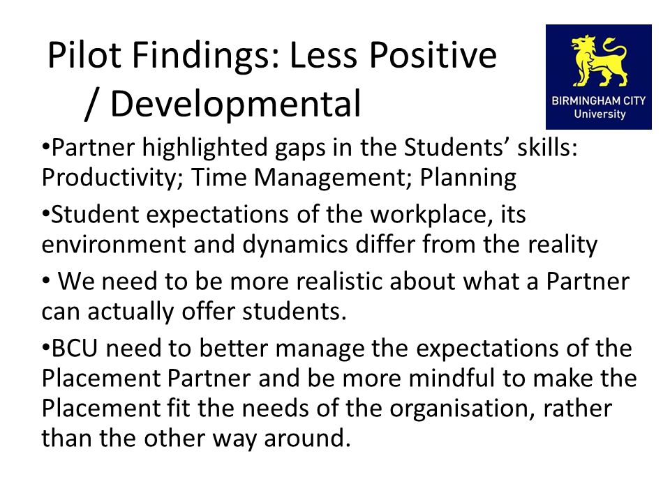 Pilot Findings: Less Positive / Developmental Partner highlighted gaps in the Students' skills: Productivity; Time Management; Planning Student expect
