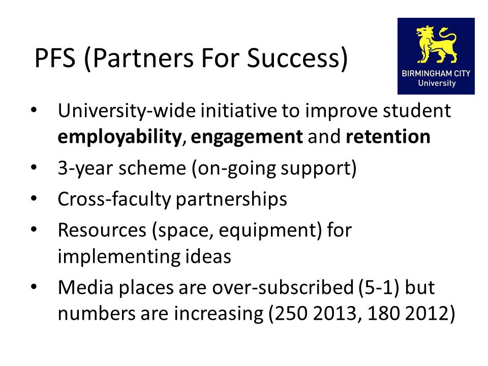 PFS (Partners For Success) University-wide initiative to improve student employability, engagement and retention 3-year scheme (on-going support) Cros