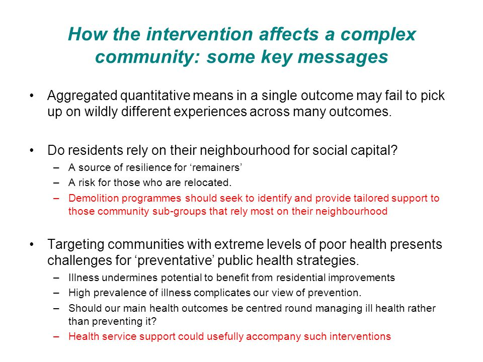 How the intervention affects a complex community: some key messages Aggregated quantitative means in a single outcome may fail to pick up on wildly different experiences across many outcomes.