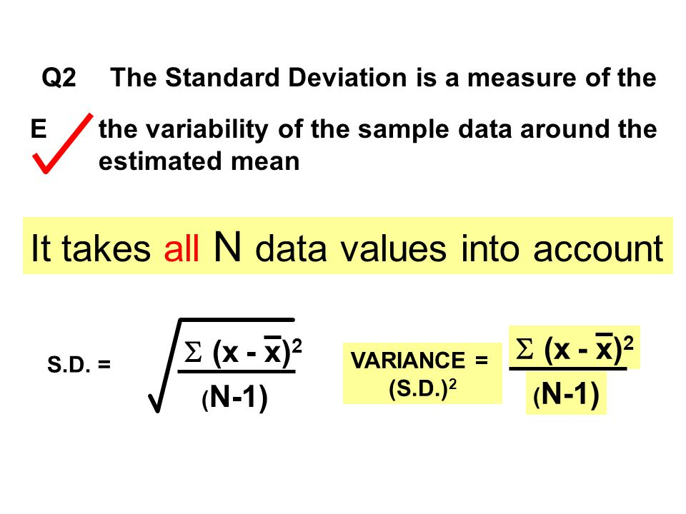 Q2The Standard Deviation is a measure of the Ethe variability of the sample data around the estimated mean It takes all N data values into account S.D