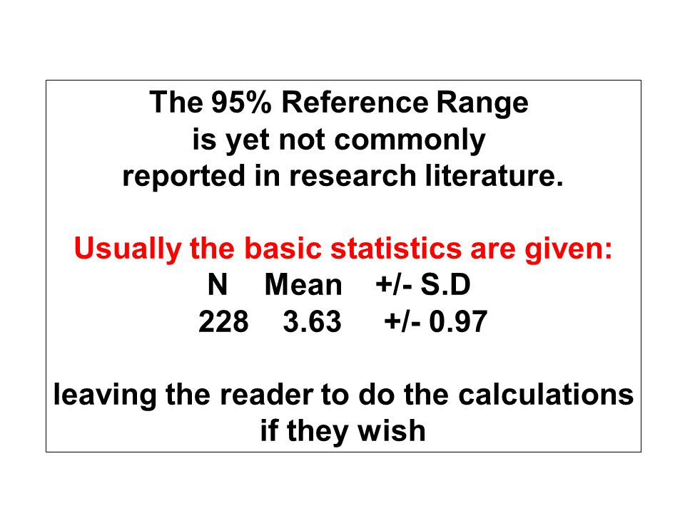 The 95% Reference Range is yet not commonly reported in research literature. Usually the basic statistics are given: NMean +/- S.D 228 3.63 +/- 0.97 l