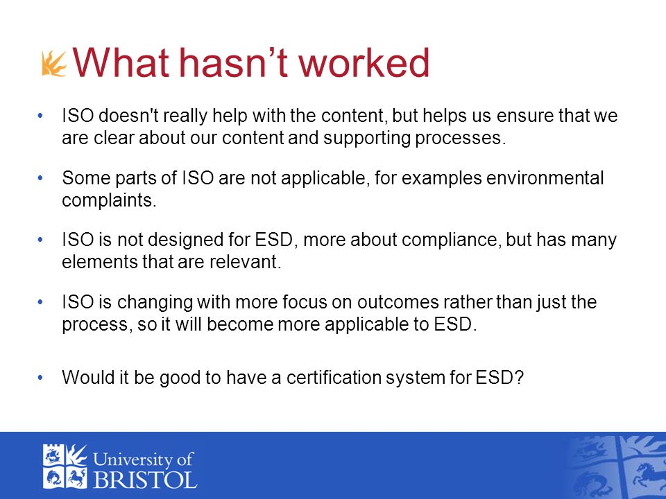 What hasn't worked ISO doesn t really help with the content, but helps us ensure that we are clear about our content and supporting processes.