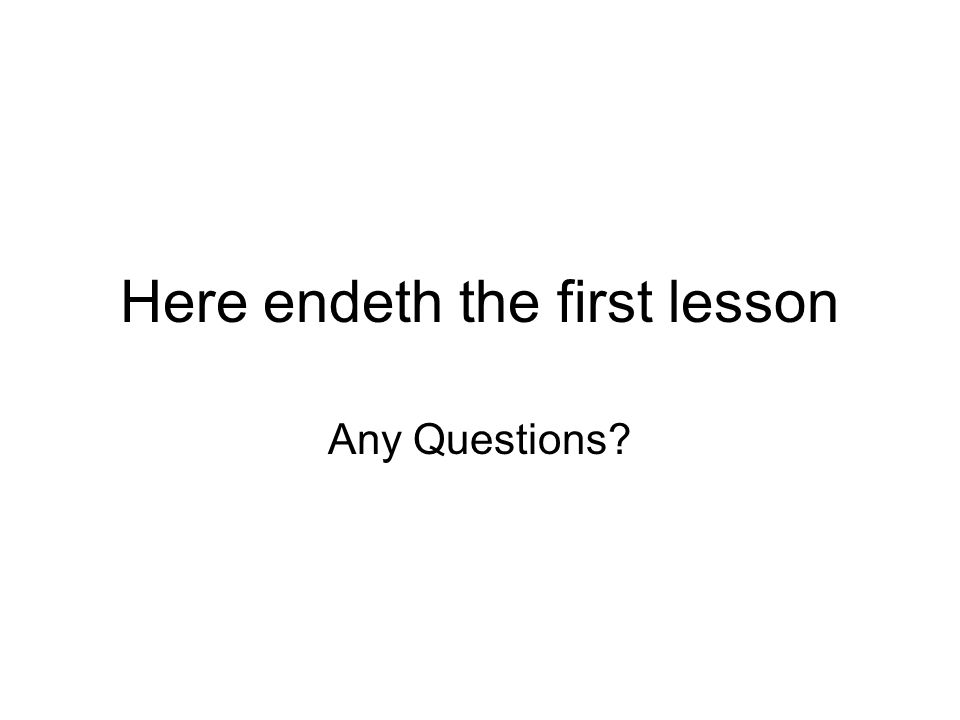 Here endeth the first lesson Any Questions?