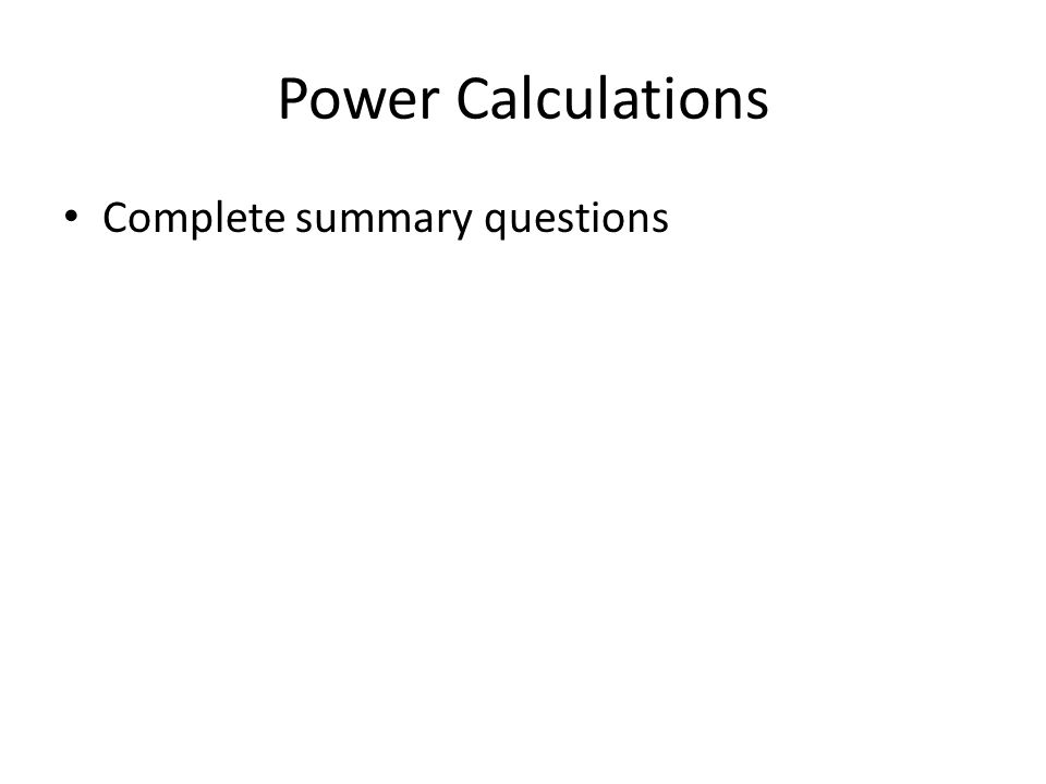 Power Calculations Complete summary questions