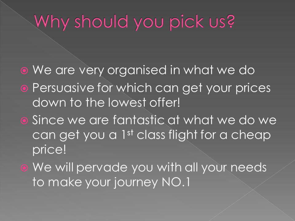  We are very organised in what we do  Persuasive for which can get your prices down to the lowest offer.