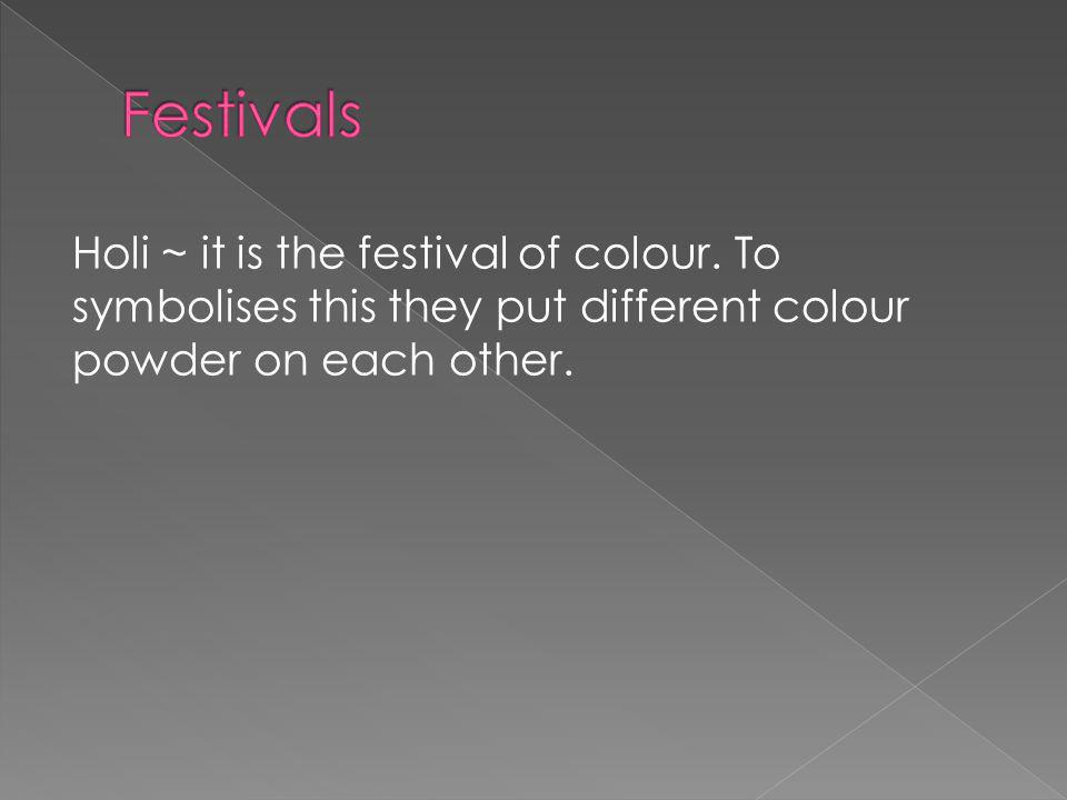 Holi ~ it is the festival of colour.