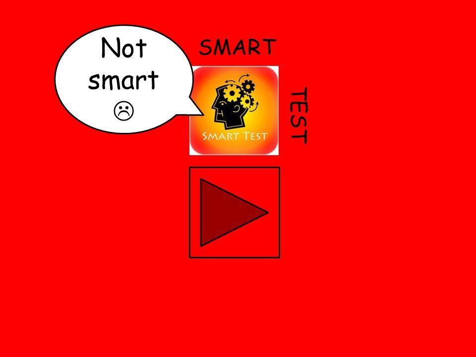 SMART TEST Not smart 