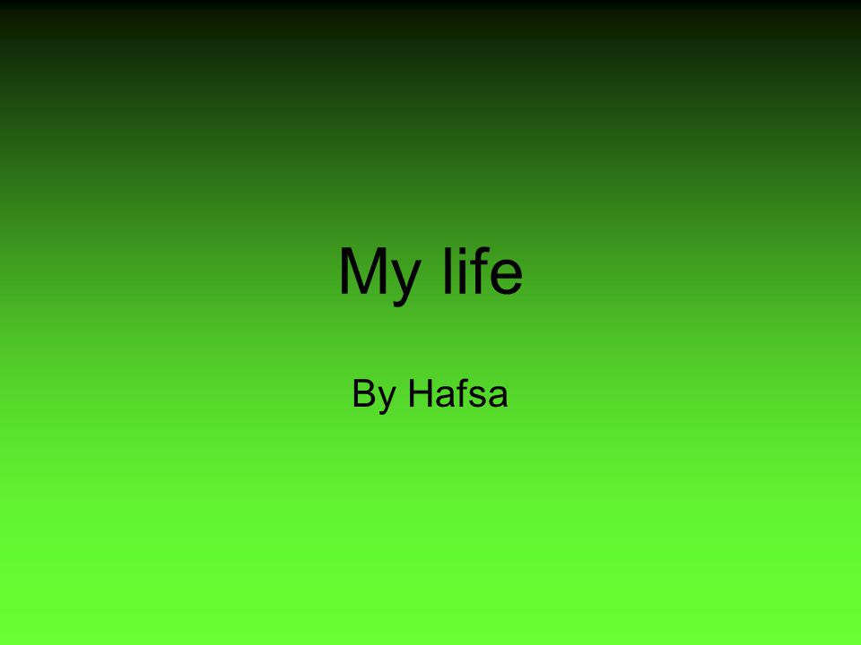 My life By Hafsa