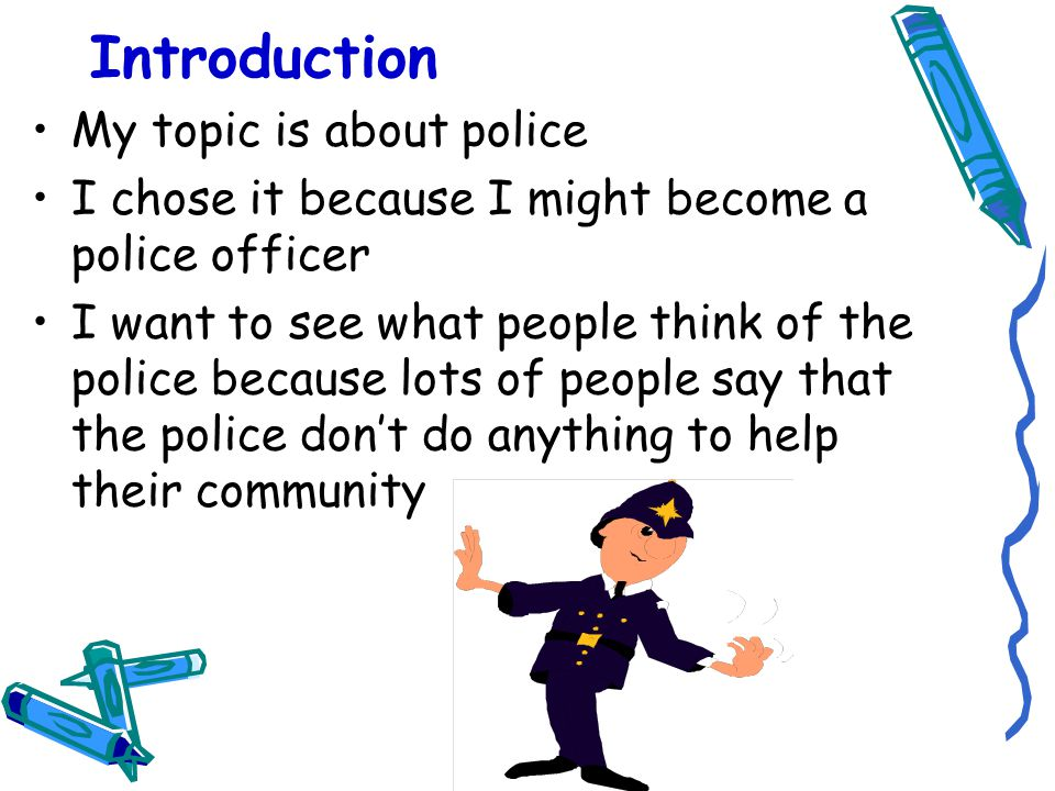 The police community support officer I interviewed said that she mainly talks to people and gives people advice as well as dealing with crime The people that filled in my questionnaires thought that the police make friends in the community and stops people from doing crime and so they are right