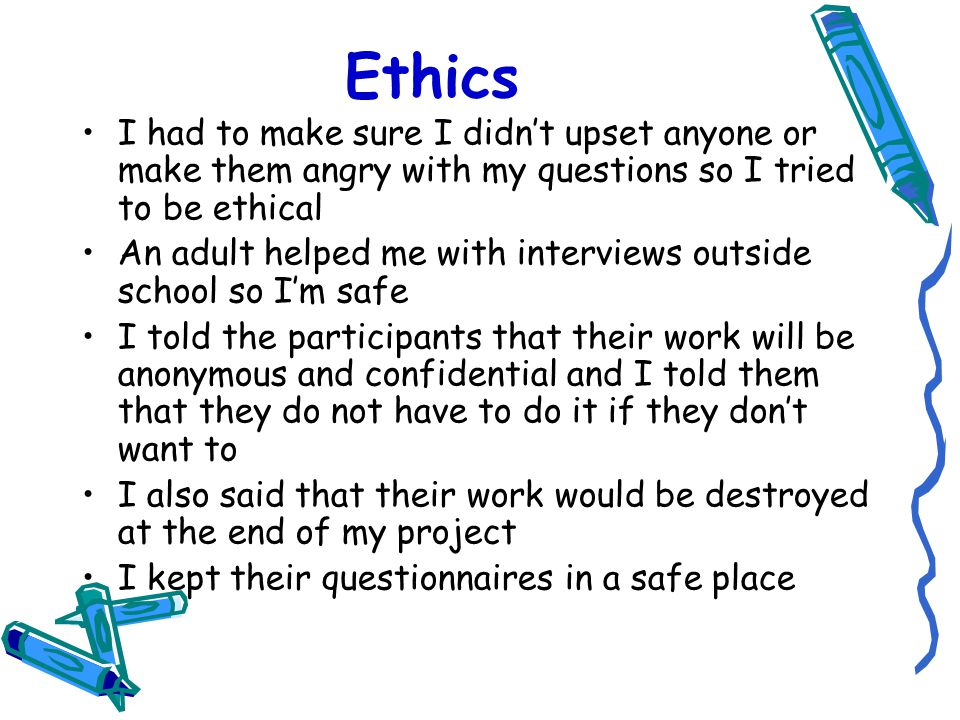 Ethics.2 This is how I wrote the introduction to my questionnaire My name is Christopher and I am doing some research on what people think about the Police and what they do.