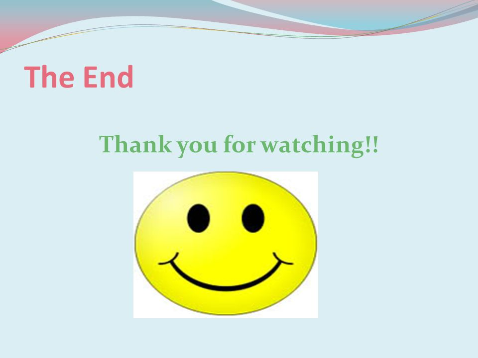 The End Thank you for watching!!