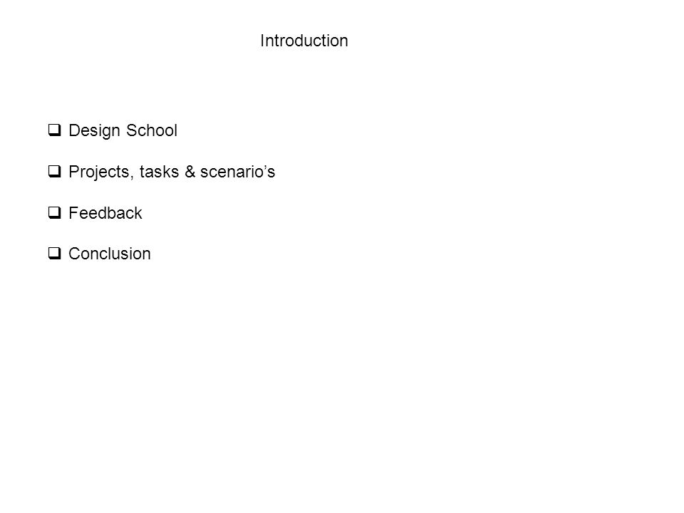 Introduction  Design School  Projects, tasks & scenario's  Feedback  Conclusion