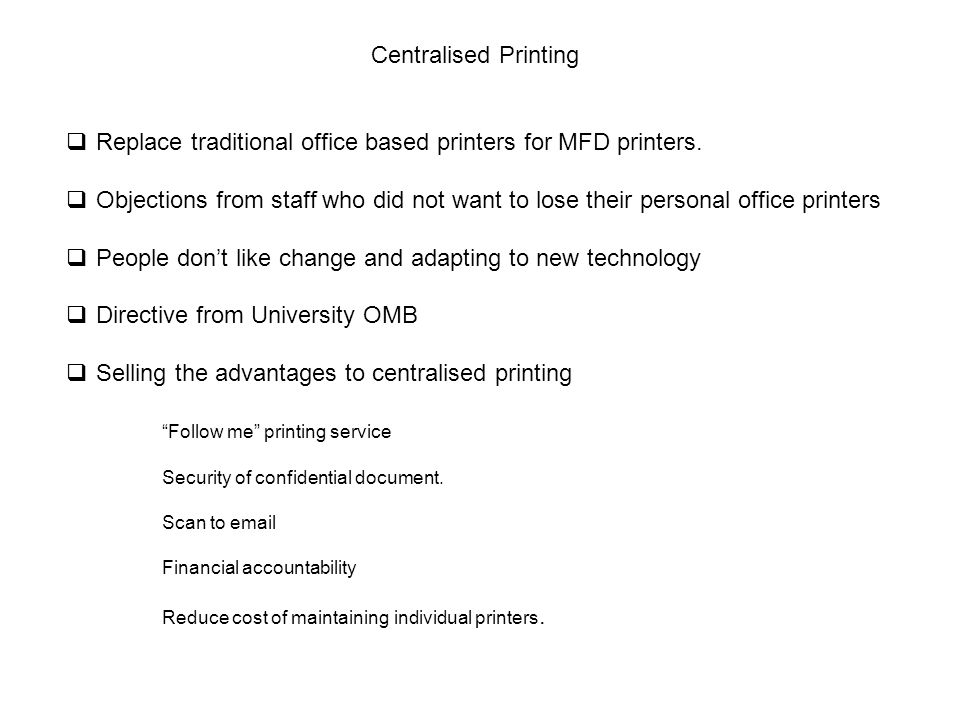Centralised Printing  Replace traditional office based printers for MFD printers.