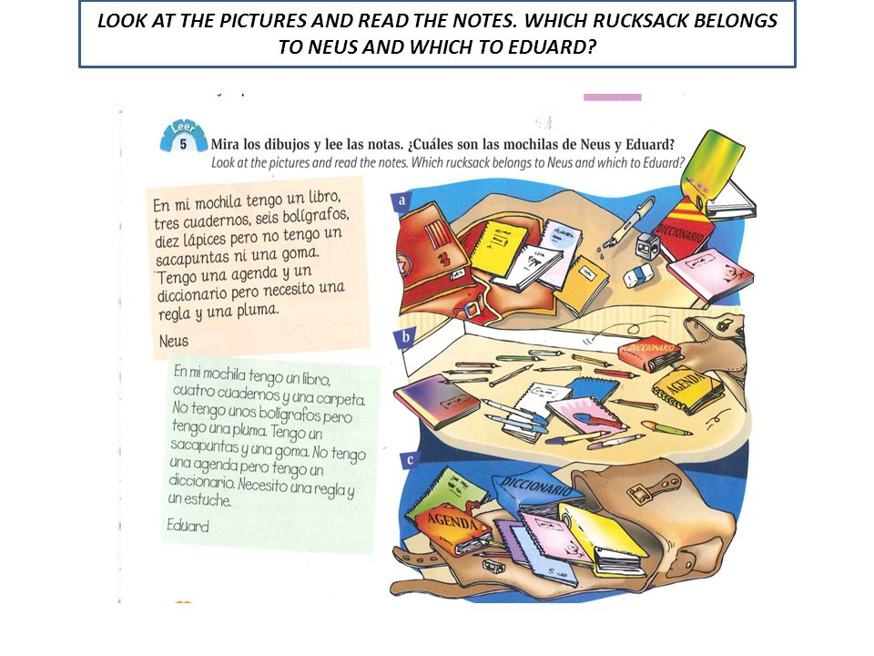 LOOK AT THE PICTURES AND READ THE NOTES. WHICH RUCKSACK BELONGS TO NEUS AND WHICH TO EDUARD?