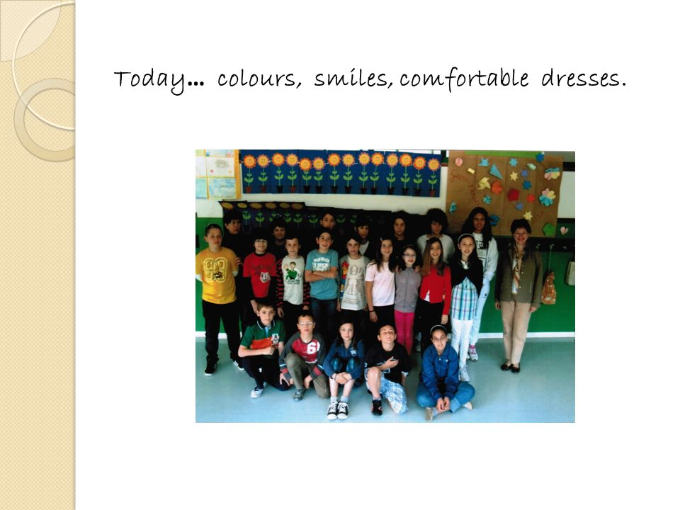 Today … colours, smiles, comfortable dresses.