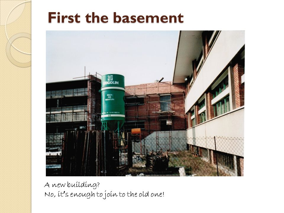 First the basement A new building? No, it ' s enough to join to the old one!