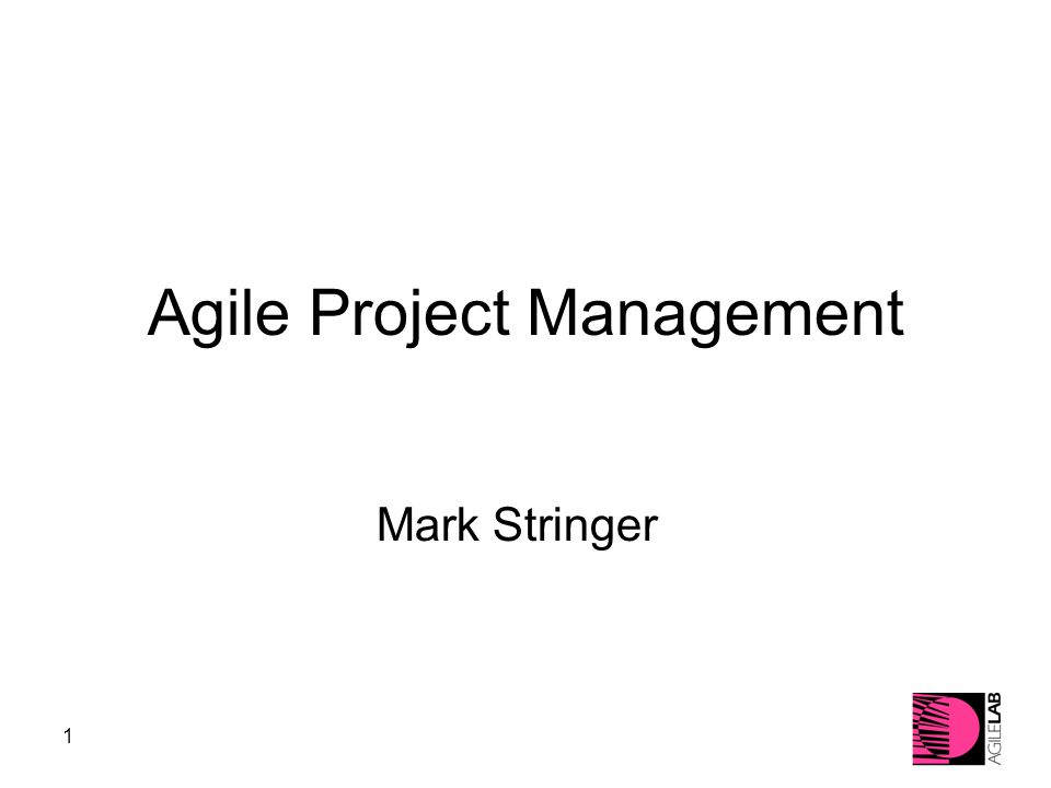 1 Agile Project Management Mark Stringer
