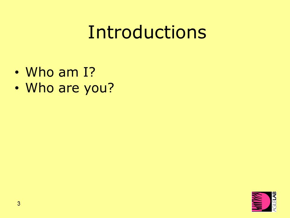 3 Introductions Who am I? Who are you?