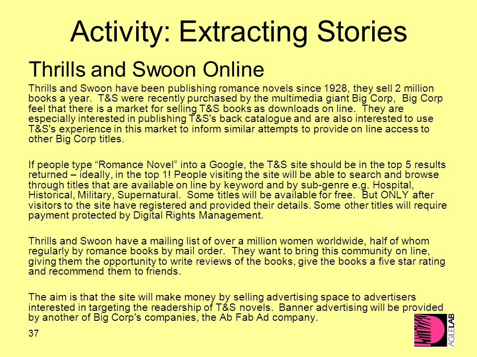 37 Activity: Extracting Stories Thrills and Swoon Online Thrills and Swoon have been publishing romance novels since 1928, they sell 2 million books a year.