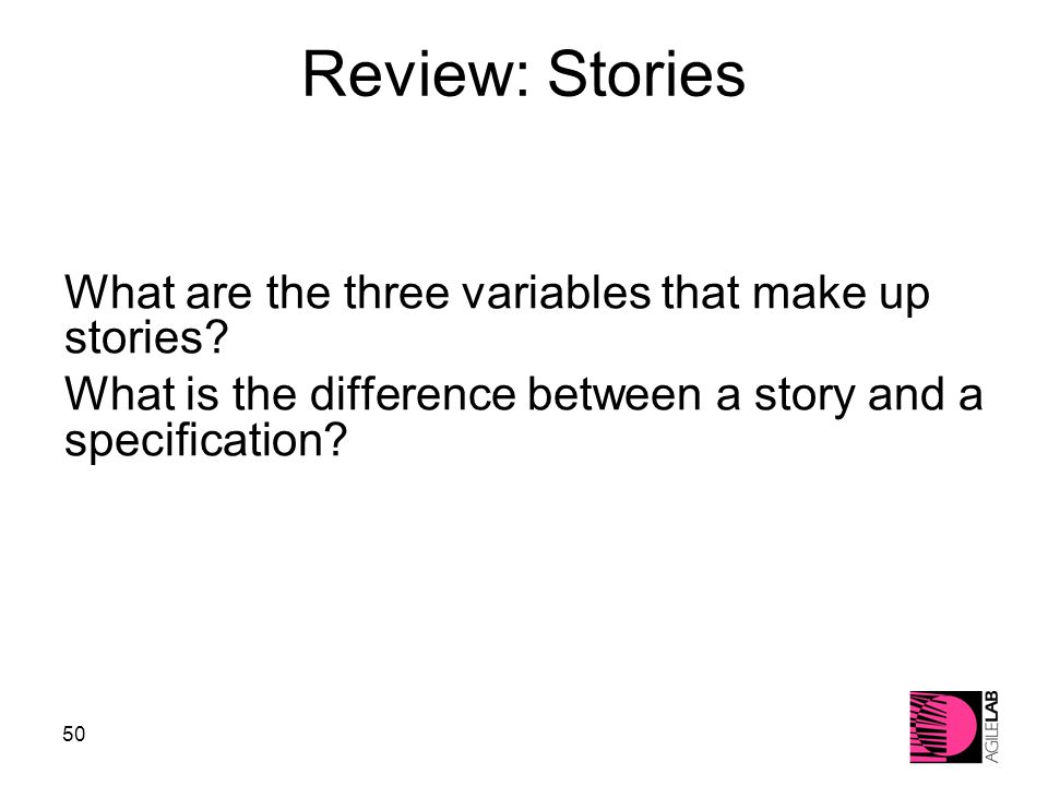 50 Review: Stories What are the three variables that make up stories.