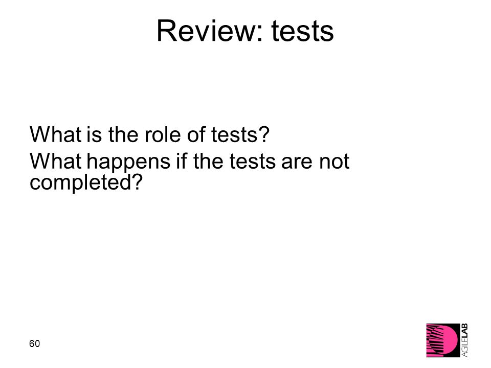 60 Review: tests What is the role of tests? What happens if the tests are not completed?
