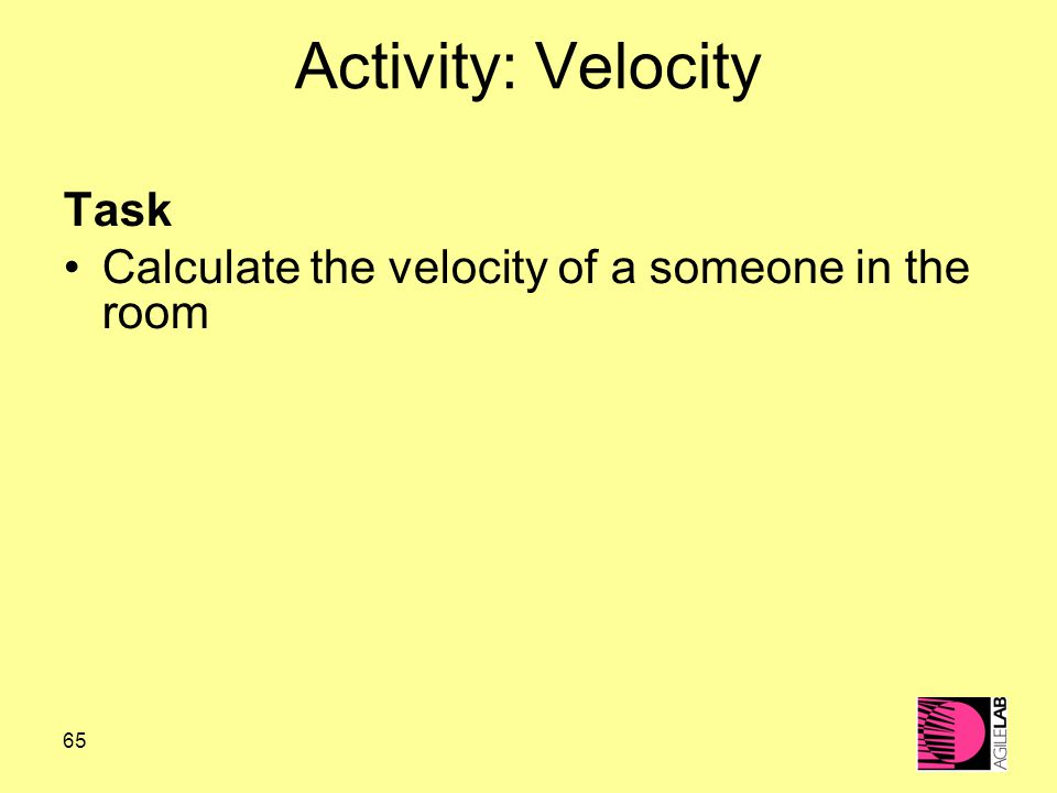 65 Activity: Velocity Task Calculate the velocity of a someone in the room