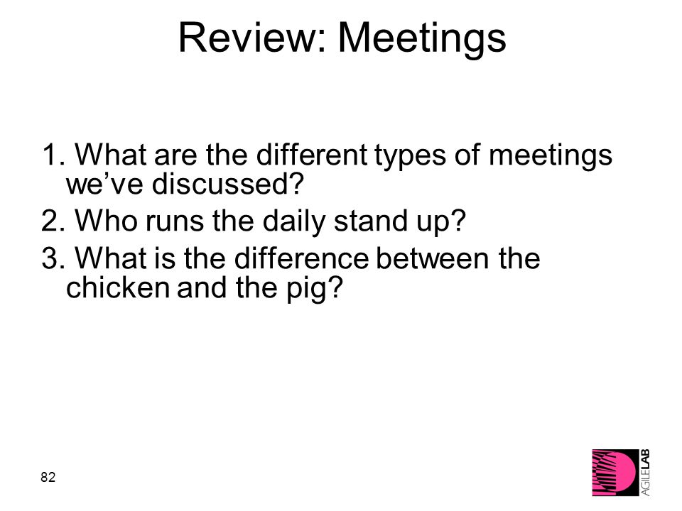 82 Review: Meetings 1. What are the different types of meetings we've discussed.
