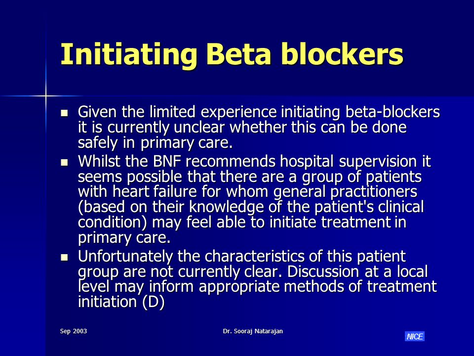 Sep 2003Dr. Sooraj Natarajan Initiating Beta blockers Given the limited experience initiating beta-blockers it is currently unclear whether this can b
