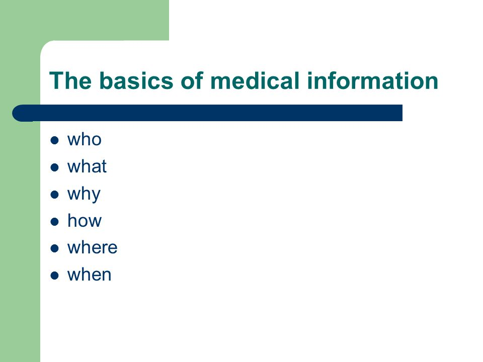 The basics of medical information who what why how where when