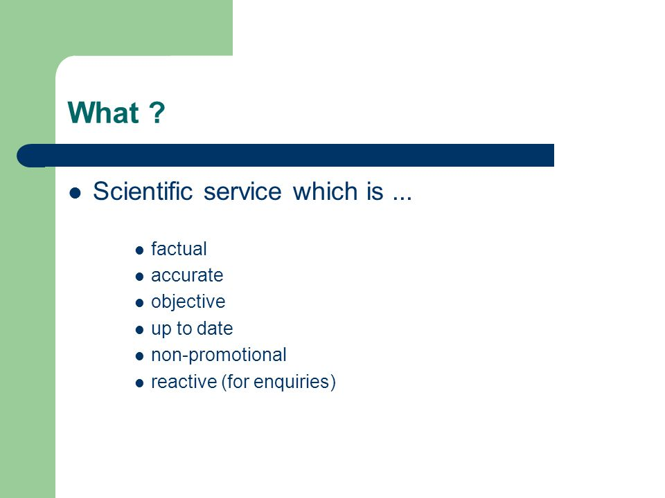 What ? Scientific service which is... factual accurate objective up to date non-promotional reactive (for enquiries)