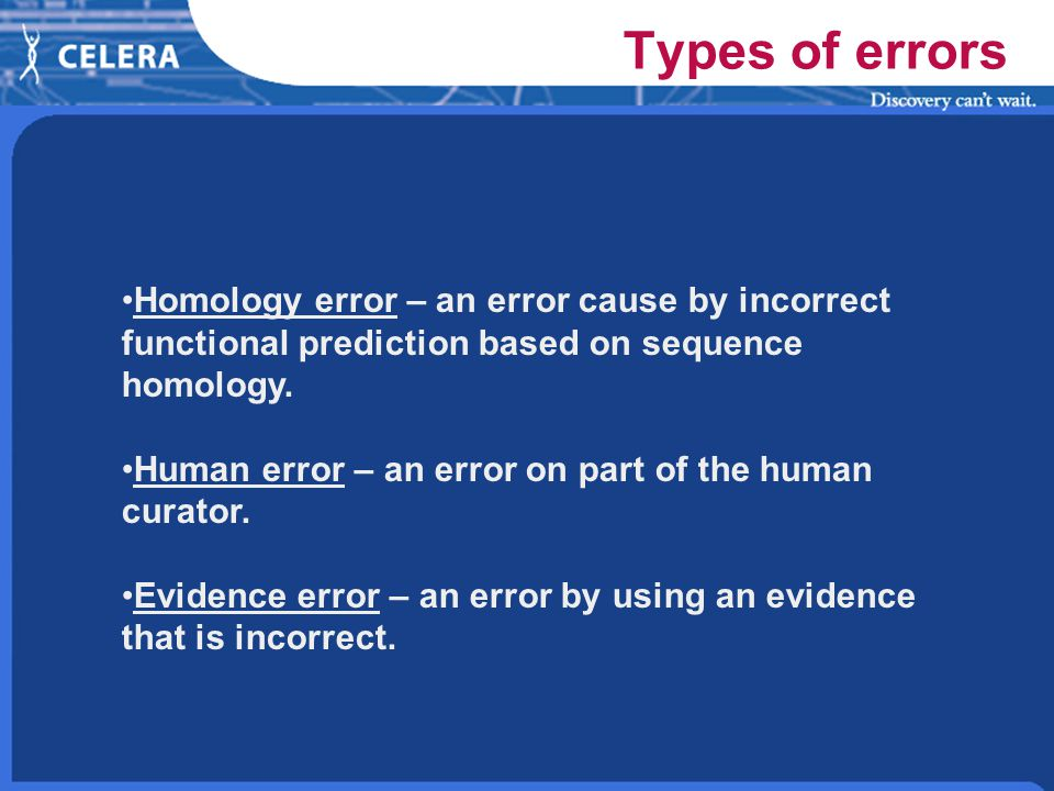 Types of errors Homology error – an error cause by incorrect functional prediction based on sequence homology.