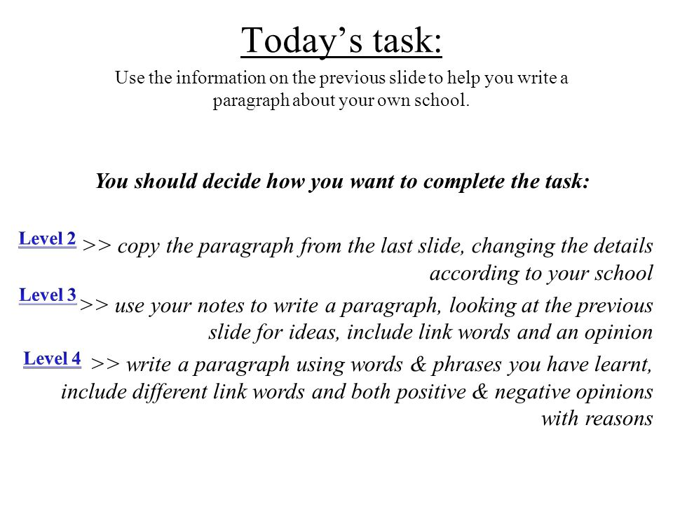 Today's task: Use the information on the previous slide to help you write a paragraph about your own school.