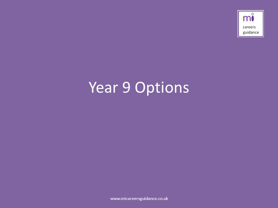 Year 9 Options www.micareersguidance.co.uk
