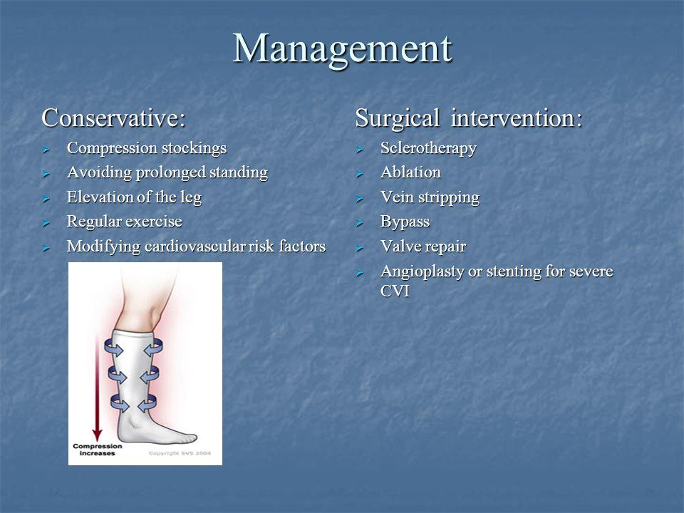 Management Conservative:  Compression stockings  Avoiding prolonged standing  Elevation of the leg  Regular exercise  Modifying cardiovascular ri