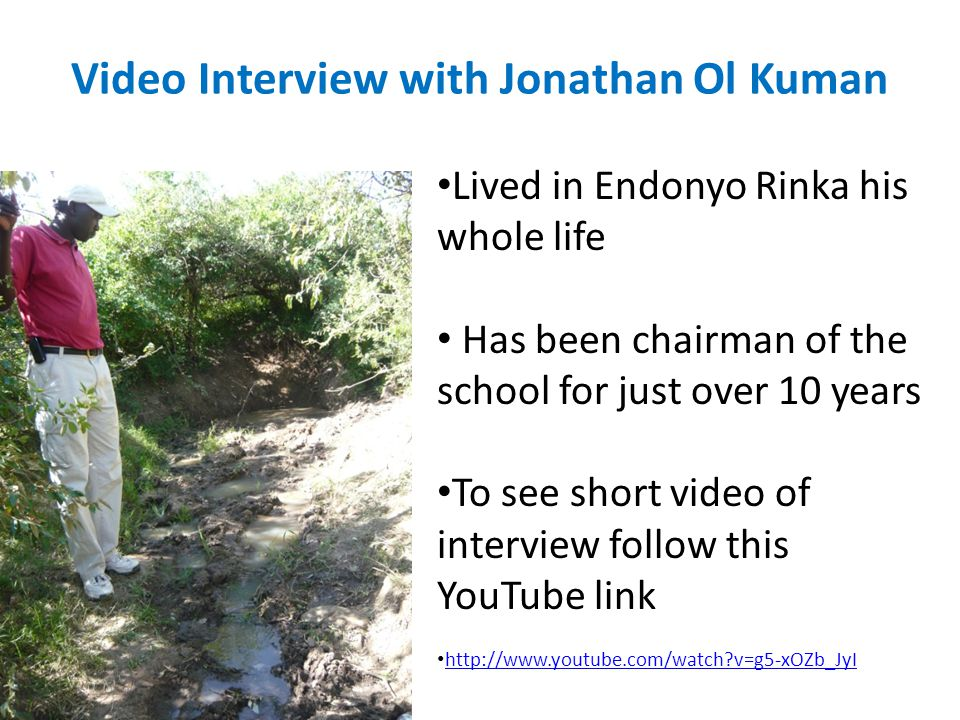 Lived in Endonyo Rinka his whole life Has been chairman of the school for just over 10 years To see short video of interview follow this YouTube link http://www.youtube.com/watch v=g5-xOZb_JyI Video Interview with Jonathan Ol Kuman