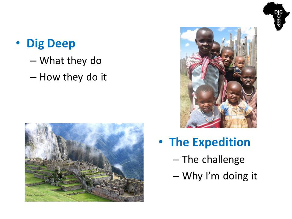 Dig Deep – What they do – How they do it The Expedition – The challenge – Why I'm doing it