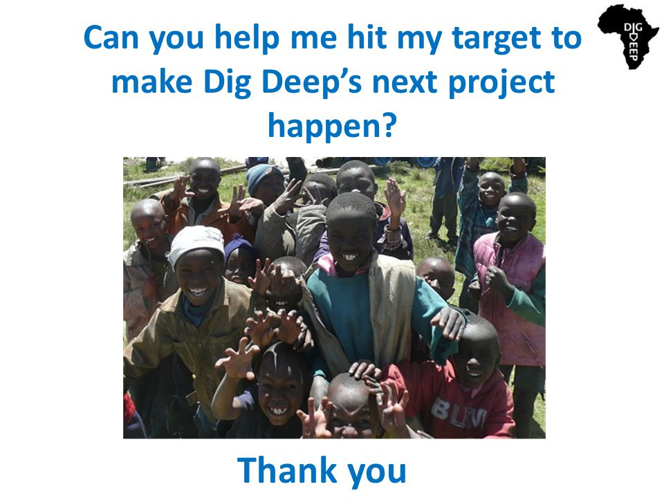 Can you help me hit my target to make Dig Deep's next project happen Thank you