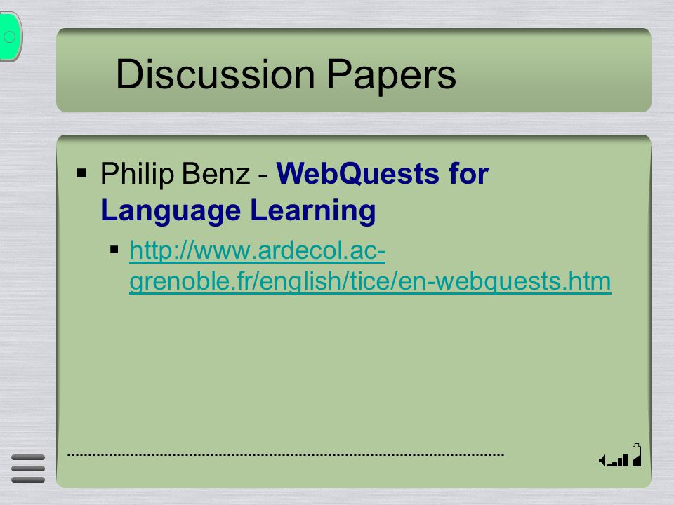 Discussion Papers  Philip Benz - WebQuests for Language Learning  http://www.ardecol.ac- grenoble.fr/english/tice/en-webquests.htm http://www.ardecol.ac- grenoble.fr/english/tice/en-webquests.htm