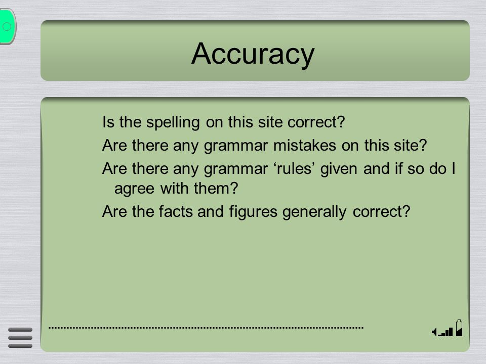 Accuracy Is the spelling on this site correct. Are there any grammar mistakes on this site.