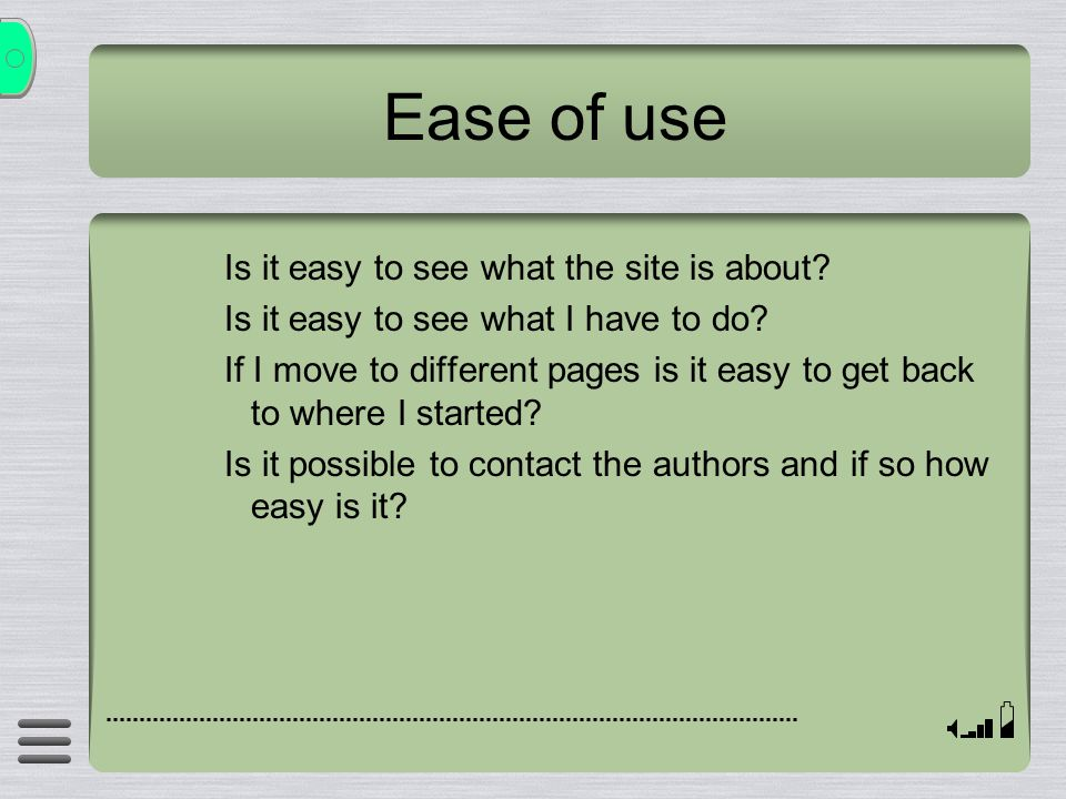 Ease of use Is it easy to see what the site is about.