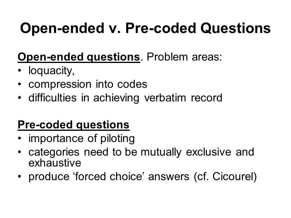 Open-ended v. Pre-coded Questions Open-ended questions.