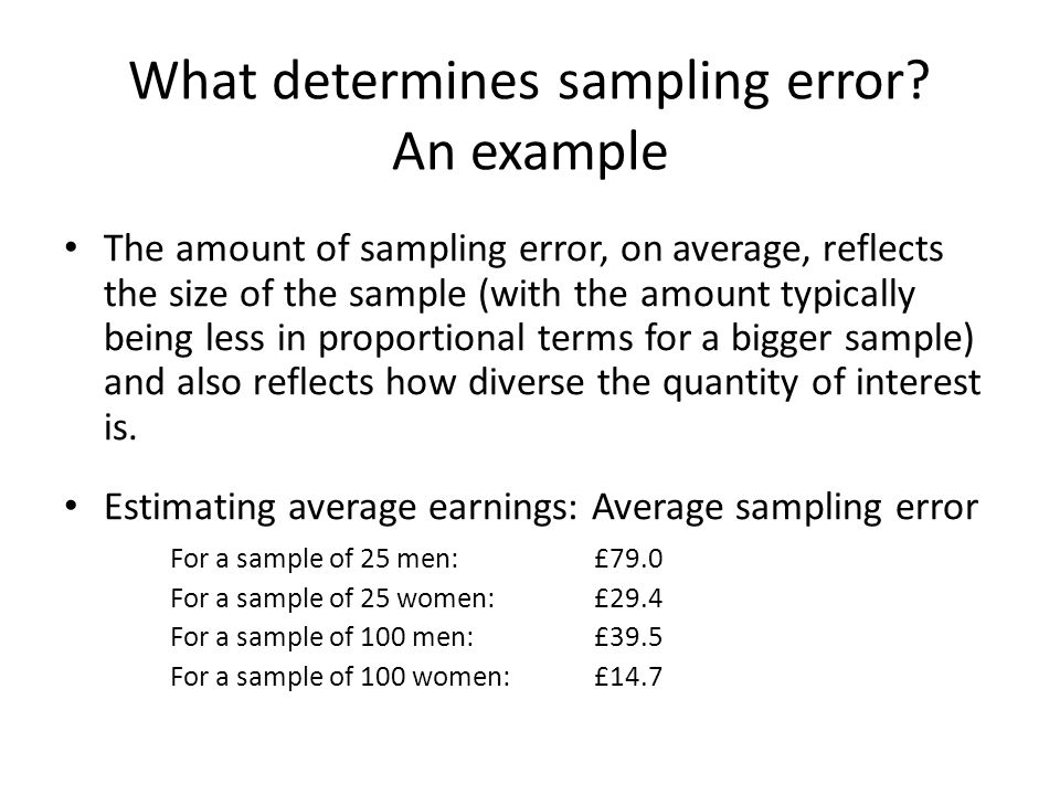 What determines sampling error? An example The amount of sampling error, on average, reflects the size of the sample (with the amount typically being