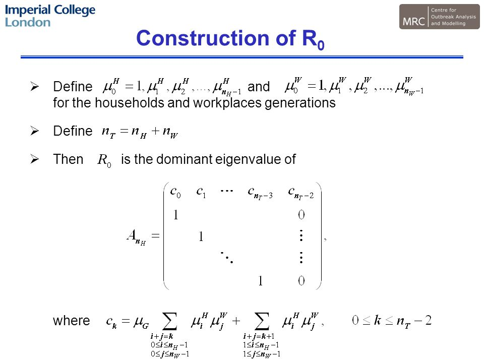 Construction of R 0  Define and for the households and workplaces generations  Define  Then is the dominant eigenvalue of where
