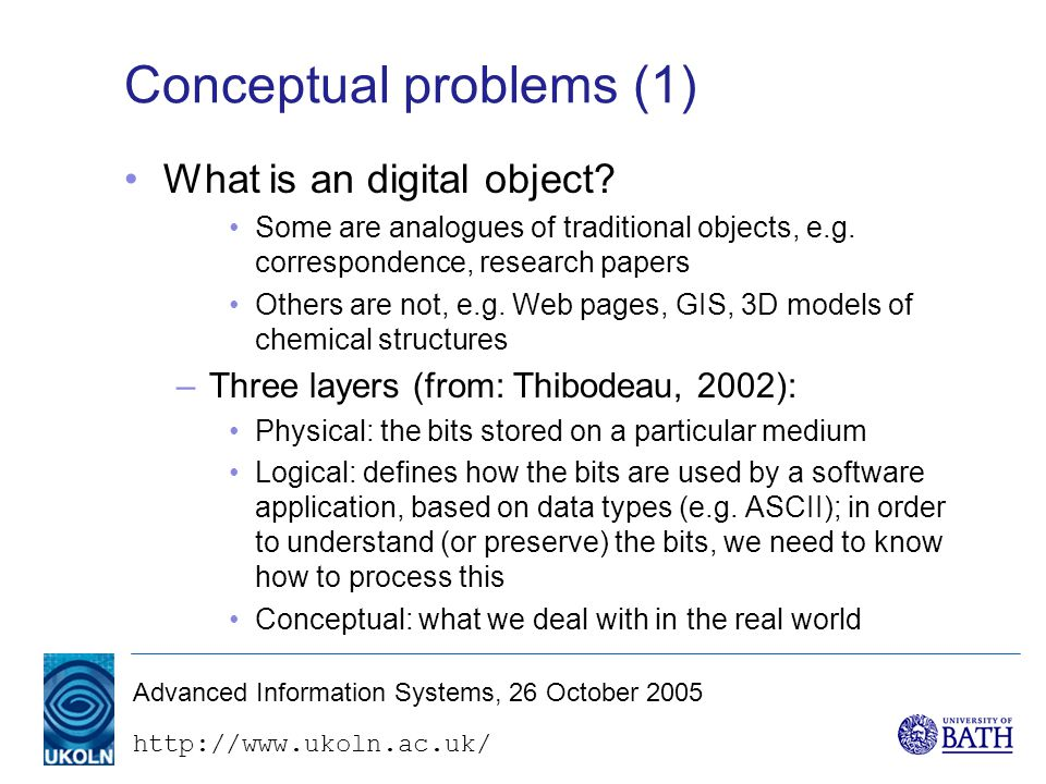 Advanced Information Systems, 26 October 2005 Conceptual problems (1) What is an digital object.
