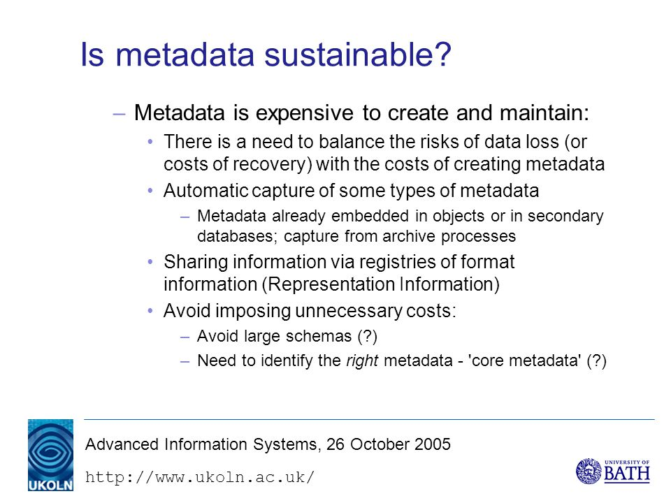 Advanced Information Systems, 26 October 2005 Is metadata sustainable.