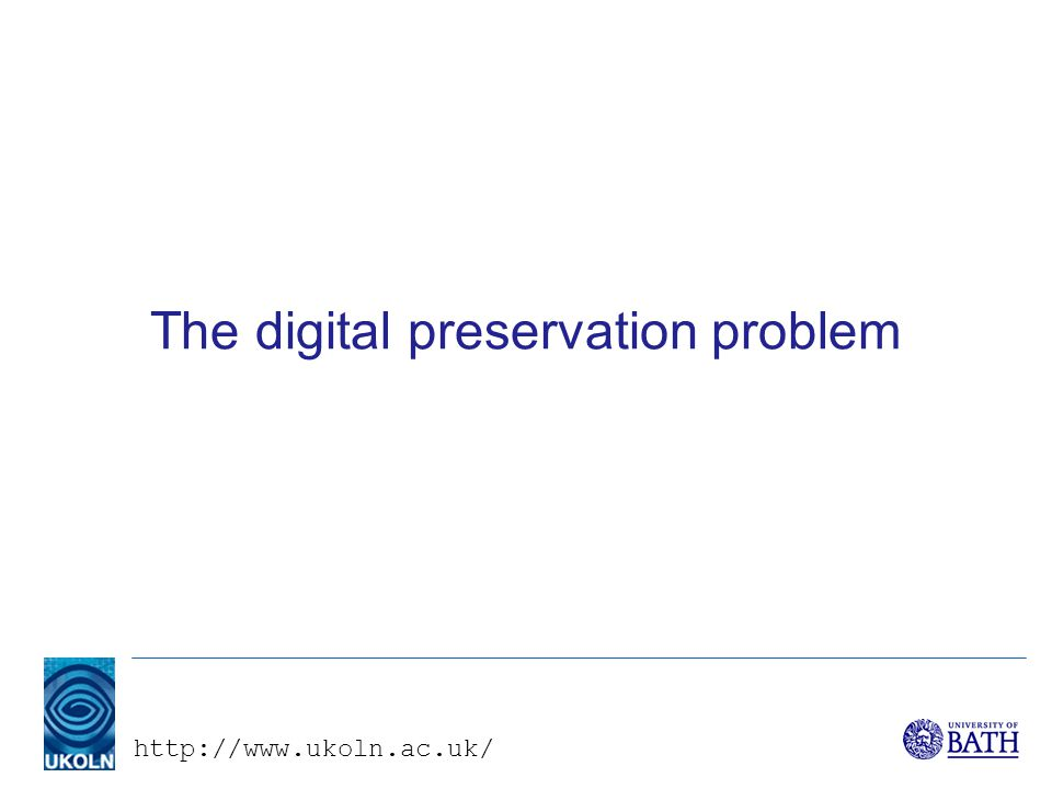 http://www.ukoln.ac.uk/ Advanced Information Systems, 26 October 2005 Digital Curation Centre (1) –Two main drivers: e-Science, the data deluge, need for continued access and reuse of data Digital preservation –Jointly funded by the Joint Information Systems Committee (JISC) and the e-Science Core Programme Outreach, services and development Research programme –Funding from March 2004, initially for three years –Consortium: University of Edinburgh (lead partner), University of Glasgow, Council for the Central Laboratory of the Research Councils, University of Bath (UKOLN)