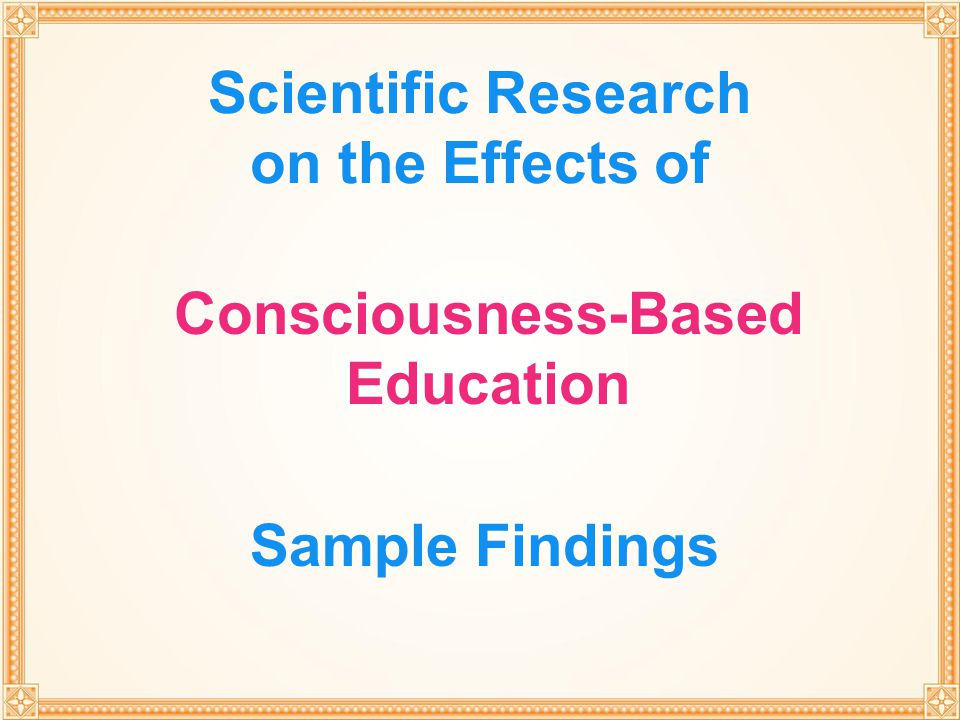 THROUGH TRANSCENDENTAL MEDITATION Scientific Research on the Effects of Consciousness-Based Education Sample Findings