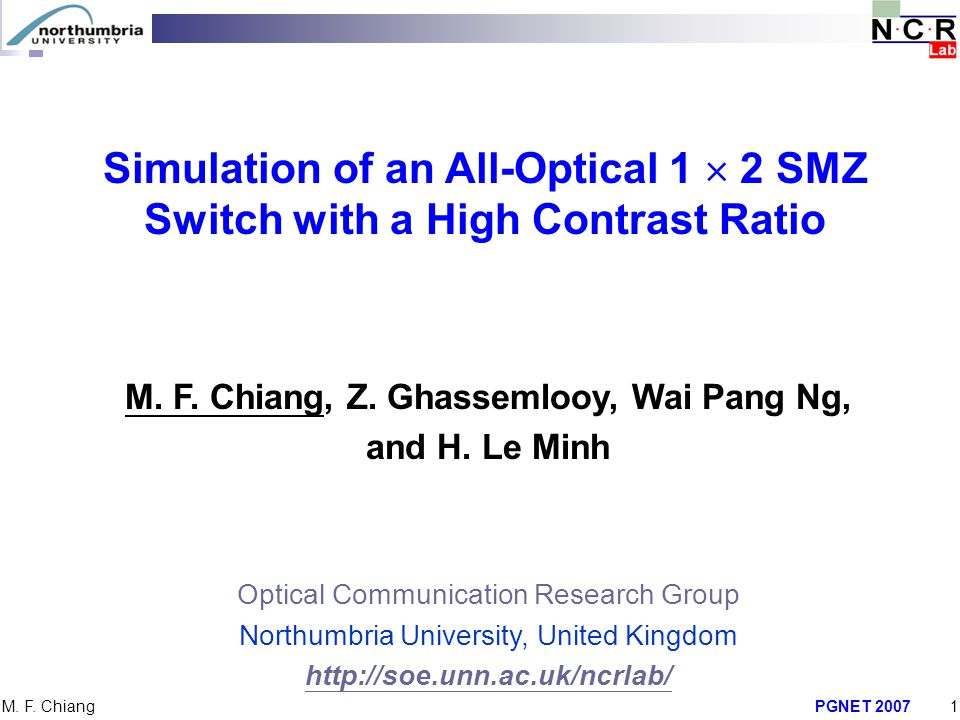 PGNET 20071 M. F. Chiang M. F. Chiang, Z. Ghassemlooy, Wai Pang Ng, and H. Le Minh Optical Communication Research Group Northumbria University, United