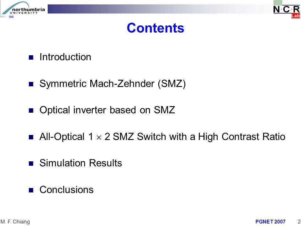PGNET 20072 M. F. Chiang Contents Introduction Symmetric Mach-Zehnder (SMZ) Optical inverter based on SMZ All-Optical 1  2 SMZ Switch with a High Con
